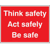 Think safety, Act safely Be Safe